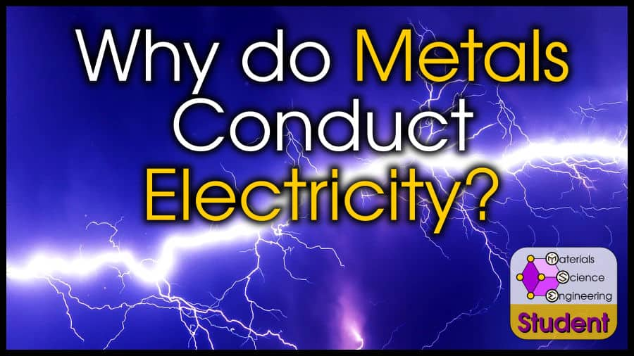 Why Do Metals Conduct Electricity Materials Science Engineering
